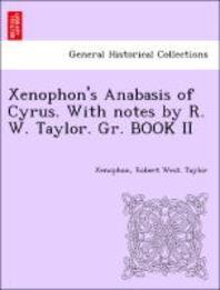 Xenophon's Anabasis of Cyrus. with Notes by R. W. Taylor. Gr. Book II