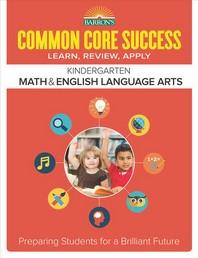 Kindergarten: Common Core Success Math & English Language Arts