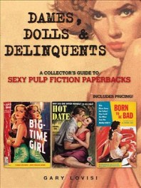 Dames, Dolls & Delinquents : A Collector's Guide to Sexy Pulp Fiction Paperbacks