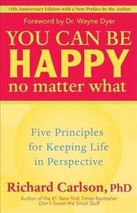 [보유]You Can Be Happy No Matter What, 15/E : Five Principles for Keeping Life in Perspective