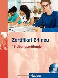 Zertifikat B1 neu. Prufungsvorbereitung. Ubungsbuch + MP3-CD: 15 Ubungsprufungen. Deutsch als Fremds