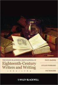 The Wiley-Blackwell Encyclopedia of Eighteenth-Century Writers and Writing, 1660-1789