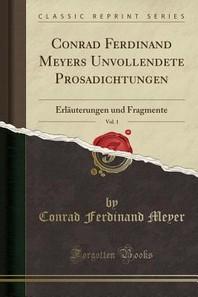 Conrad Ferdinand Meyers Unvollendete Prosadichtungen, Vol. 1