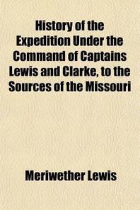 [해외]History of the Expedition Under the Command of Captains Lewis and Clarke, to the Sources of the Missouri (Volume 1); Performed During the Years 1804, (Paperback)