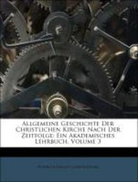 [해외]Allgemeine Geschichte Der Christlichen Kirche Nach Der Zeitfolge. Dritter Theil. Vierte Auflage. (Paperback)