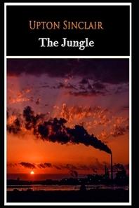"""[해외]The Jungle by Upton Sinclair (A Fictional Novel) """"The Annotated And Classic Edition"""""""