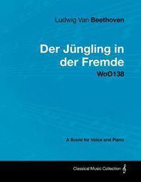 [해외]Ludwig Van Beethoven - Der J Ngling in Der Fremde - Woo138 - A Score for Voice and Piano (Paperback)