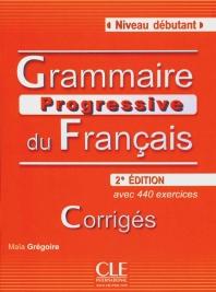 Grammaire progressive du fran?ais - Niveau D?butant. Avec 400 exercices. Livret de corrig?s
