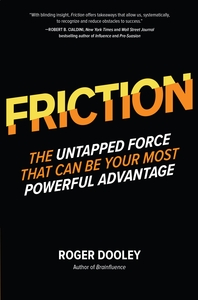 FRICTION??The Untapped Force That Can Be Your Most Powerful Advantage: The Untapped Force That Can B