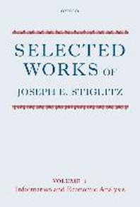 Selected Works of Joseph E. Stiglitz : Volume I: Information and Economic Analysis