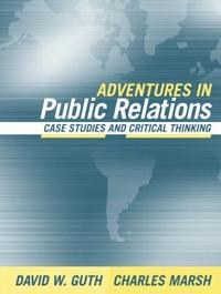 Adventures In Public Relations : Case Studies and Critical Thinking
