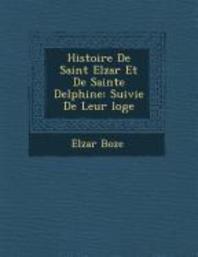 Histoire de Saint Elz�ar Et de Sainte Delphine