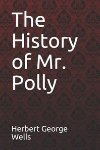The History of Mr. Polly Herbert George Wells
