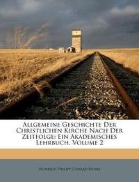 Allgemeine Geschichte Der Christlichen Kirche Nach Der Zeitfolge