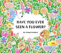 [해외]Have You Ever Seen a Flower?