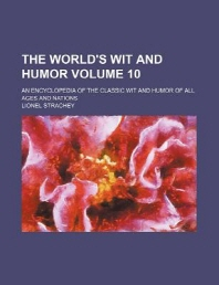 The World's Wit and Humor Volume 10; An Encyclopedia of the Classic Wit and Humor of All Ages and Nations
