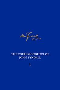 The Correspondence of John Tyndall, Volume I