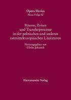 Raume, Zeiten Und Transferprozesse in Der Polnischen Und Anderen Ostmitteleuropaischen Literaturen