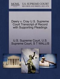 Deery V. Cray U.S. Supreme Court Transcript of Record with Supporting Pleadings