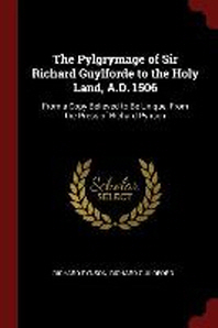 The Pylgrymage of Sir Richard Guylforde to the Holy Land, A.D. 1506