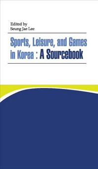 Sports, Leisure, and Games in Korea: A Sourcebook