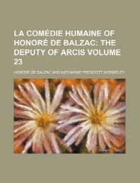 La Com Die Humaine of Honor de Balzac; The Deputy of Arcis Volume 23