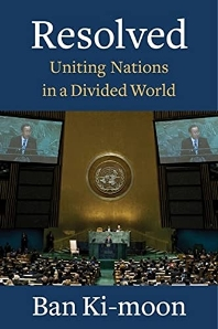 Resolved : Uniting Nations in a Divided World (반기문 전 유엔사무총장 회고록)