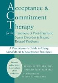 Acceptance & Commitment Therapy for the Treatment of Post-Traumatic Stress Disorder & Trauma-Related Problems