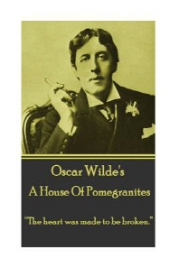 Oscar Wilde - A House Of Pomegrantes