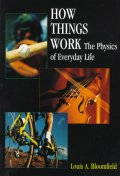 How Things Work : The Physics of Everyday Life