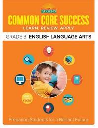 Common Core Success Grade. 3: English Language Arts
