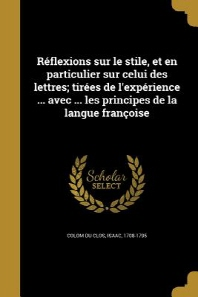 [해외]Reflexions Sur Le Stile, Et En Particulier Sur Celui Des Lettres; Tirees de L'Experience ... Avec ... Les Principes de La Langue Francoise (Paperback)