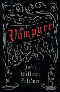 The Vampyre - A Tale (Fantasy and Horror Classics)