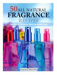 50 All Natural Fragrance Recipes