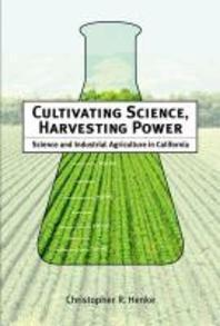 Cultivating Science, Harvesting Power : Science and Industrial Agriculture in California