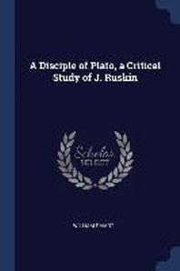 A Disciple of Plato, a Critical Study of J. Ruskin