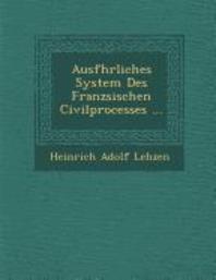 Ausf�hrliches System Des Franz�sischen Civilprocesses ...