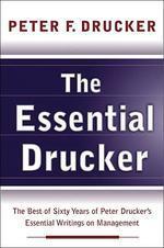 Essential Drucker: The Best of Sixty Years of Peter Drucker's Essential Writings on Managemen