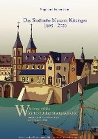 [해외]Das Staedtische Museum Kitzingen: 1895 - 2020, Museumsgeschichte und Projekte bis 2010