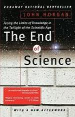 End of Science : Facing the Limits of Knowledge in the Twilight of the Scientific Age