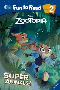 Zootopia : Super Animals(Disney Fun to Read 2-31)