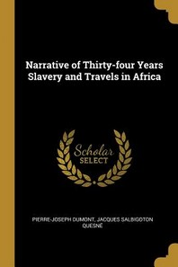 Narrative of Thirty-Four Years Slavery and Travels in Africa