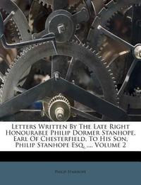 [해외]Letters Written by the Late Right Honourable Philip Dormer Stanhope, Earl of Chesterfield, to His Son, Philip Stanhope Esq. ..., Volume 2 (Paperback)
