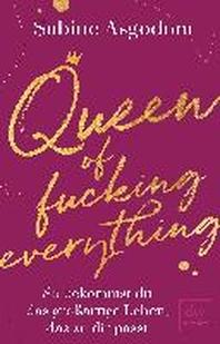 Queen of fucking everything - So bekommst du das grossartige Leben, das zu dir passt