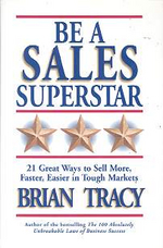 Be a Sales Superstar : 21 Great Ways to Sell More, Faster, Easier in Tough Markets