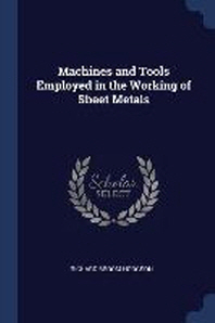 Machines and Tools Employed in the Working of Sheet Metals