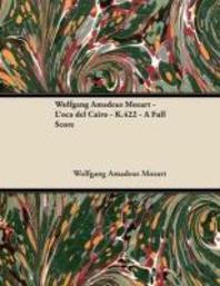 Wolfgang Amadeus Mozart - L'Oca del Cairo - K.422 - A Full Score