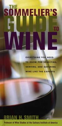 Sommelier's Guide to Wine : Everything You Need to Know for Selecting, Serving, and Savoring Win