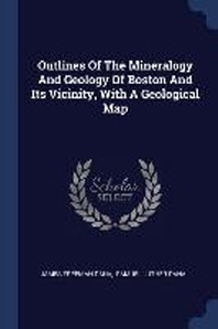 Outlines of the Mineralogy and Geology of Boston and Its Vicinity, with a Geological Map
