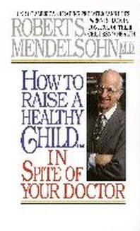 [해외]How to Raise a Healthy Child in Spite of Your Doctor